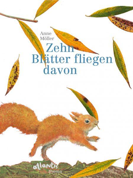 """""""Zehn Blätter fliegen davon"""" von Anne Möller, © 2016 Atlantis Verlag"""